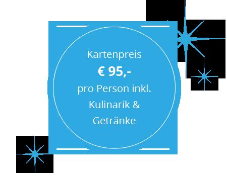 Kartenpreis € 95,- pro Person inkl. Kulinarik & Getränke